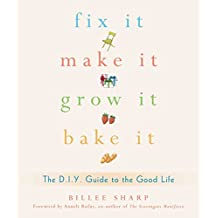 Fix It, Make It, Grow It, Bake It: The D.I.Y. Guide to the Good Life (English Edition)