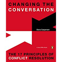 Changing the Conversation: The 17 Principles of Conflict Resolution (English Edition)