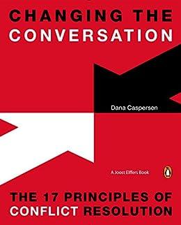 """Changing the Conversation: The 17 Principles of Conflict Resolution (English Edition)"",作者:[Caspersen, Dana]"
