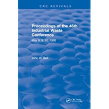 Proceedings of the 45th Industrial Waste Conference May 1990, Purdue University (English Edition)