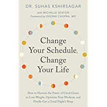Change Your Schedule, Change Your Life: How to Harness the Power of Clock Genes to Lose Weight, Optimize Your Workout, and Finally Get a Good Night's Sleep (English Edition)