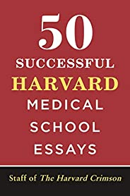 50 Successful Harvard Medical School Essays (English Edition)