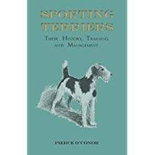 Sporting Terriers - Their History, Training and Management (English Edition)