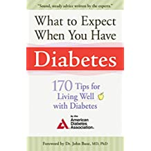 What to Expect When You Have Diabetes: 170 Tips For Living Well With Diabetes (English Edition)