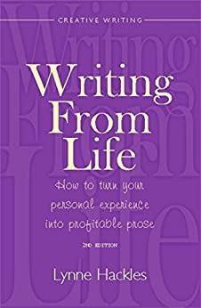 """""""Writing From Life: How to turn your personal experience into profitable prose (English Edition)"""",作者:[Hackles, Lynne]"""