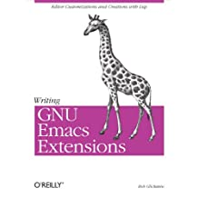 Writing GNU Emacs Extensions: Editor Customizations and Creations with Lisp (Nutshell Handbooks) (English Edition)
