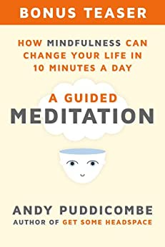 """""""How Mindfulness Can Change Your Life in 10 Minutes a Day: A Guided Meditation (Bonus Teaser!) (English Edition)"""",作者:[Puddicombe, Andy]"""