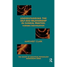 Understanding the Self-Ego Relationship in Clinical Practice: Towards Individuation (The Society of Analytical Psychology Monograph Series) (English Edition)
