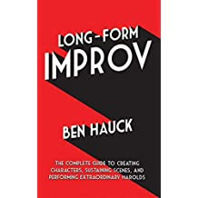 Long-Form Improv: The Complete Guide to Creating Characters, Sustaining Scenes, and Performing Extraordinary Harolds (English Edition)