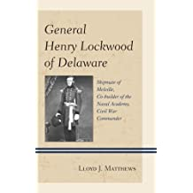 General Henry Lockwood of Delaware: Shipmate of Melville, Co-builder of the Naval Academy, Civil War Commander (English Edition)