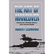 The Art of Maneuver: Maneuver Warfare Theory and Airland Battle (English Edition)