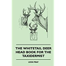 The Whitetail Deer Head Book for the Taxidermist (English Edition)