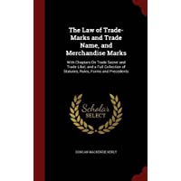 The Law of Trade-Marks and Trade Name, and Merchandise Marks: With Chapters on Trade Secret and Trade Libel, and a Full Collection of Statutes, Rules, Forms and Precedents