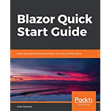 Blazor Quick Start Guide: Build web applications using Blazor, EF Core, and SQL Server (English Edition)