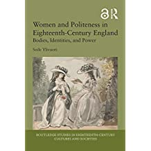 Women and Politeness in Eighteenth-Century England: Bodies, Identities, and Power (Open Access) (Routledge Studies in Eighteenth-Century Cultures and Societies) (English Edition)