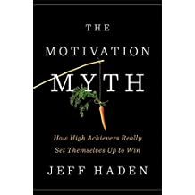 The Motivation Myth: How High Achievers Really Set Themselves Up to Win (English Edition)