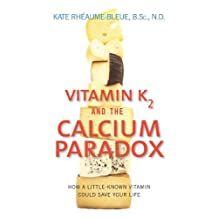 Vitamin K2 And The Calcium Paradox: How a Little-Known Vitamin Could Save Your Life (English Edition)