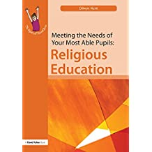 Meeting the Needs of Your Most Able Pupils in Religious Education (The Gifted and Talented Series) (English Edition)