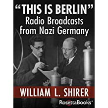 """This Is Berlin"": Radio Broadcasts from Nazi Germany (English Edition)"