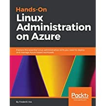 Hands-On Linux Administration on Azure: Explore the essential Linux administration skills you need to deploy and manage Azure-based workloads (English Edition)