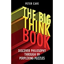 The Big Think Book: Discover Philosophy Through 99 Perplexing Problems (English Edition)
