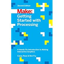 Getting Started with Processing: A Hands-On Introduction to Making Interactive Graphics (English Edition)