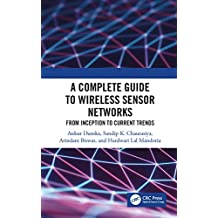 A Complete Guide to Wireless Sensor Networks: from Inception to Current Trends (English Edition)