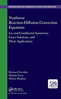 """Nonlinear Reaction-Diffusion-Convection Equations: Lie and Conditional Symmetry, Exact Solutions and Their Applications (Chapman & Hall/CRC Monographs ... Notes in Mathematics) (English Edition)"",作者:[Cherniha, Roman, Serov, Mykola, Pliukhin, Oleksii]"
