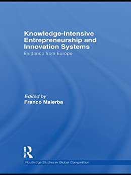 """Knowledge Intensive Entrepreneurship and Innovation Systems: Evidence from Europe (Routledge Studies in Global Competition Book 48) (English Edition)"",作者:[Franco Malerba]"