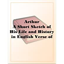 ArthurA Short Sketch of His Life and History in English Verse of the First Half of the Fifteenth Century (English Edition)