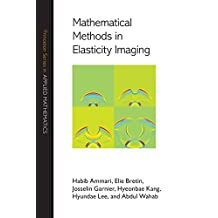 Mathematical Methods in Elasticity Imaging (Princeton Series in Applied Mathematics Book 52) (English Edition)