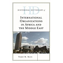 Historical Dictionary of International Organizations in Africa and the Middle East (Historical Dictionaries of International Organizations) (English Edition)