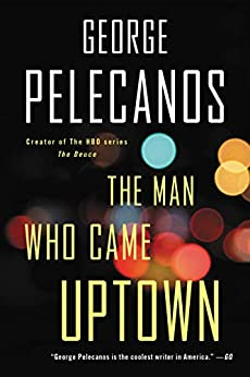 """The Man Who Came Uptown (English Edition)"",作者:[George Pelecanos]"