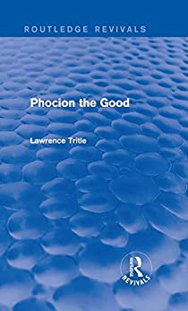 """Phocion the Good (Routledge Revivals) (English Edition)"",作者:[Tritle, Lawrence A.]"