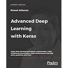 Advanced Deep Learning with Keras: Apply deep learning techniques, autoencoders, GANs, variational autoencoders, deep reinforcement learning, policy gradients, and more (English Edition)