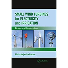 Small Wind Turbines for Electricity and Irrigation: Design and Construction (English Edition)
