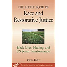 The Little Book of Race and Restorative Justice: Black Lives, Healing, and US Social Transformation (Justice and Peacebuilding) (English Edition)