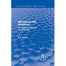 Herodotos the Historian (Routledge Revivals): His Problems, Methods and Originality (English Edition)