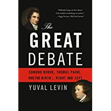 The Great Debate: Edmund Burke, Thomas Paine, and the Birth of Right and Left (English Edition)