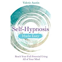 Self-Hypnosis Made Easy: Reach Your Full Potential Using All of Your Mind (English Edition)