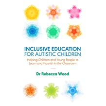 Inclusive Education for Autistic Children: Helping Children and Young People to Learn and Flourish in the Classroom (English Edition)