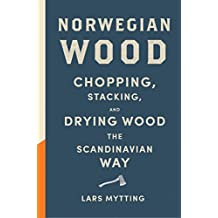 Norwegian Wood: The internationally bestselling guide to chopping and storing firewood (English Edition)
