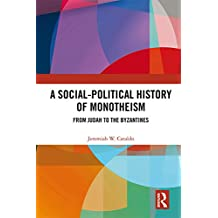 A Social-Political History of Monotheism: From Judah to the Byzantines (English Edition)
