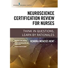 Neuroscience Certification Review for Nurses: Think in Questions, Learn by Rationales (English Edition)