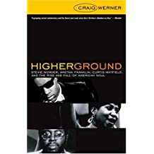 Higher Ground: Stevie Wonder, Aretha Franklin, Curtis Mayfield, and the Rise and Fall of  American Soul (English Edition)