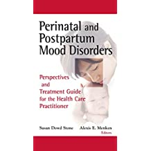 Perinatal and Postpartum Mood Disorders: Perspectives and Treatment Guide for the Health Care Practitioner (English Edition)