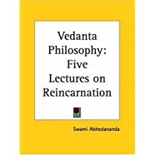 Vedanta Philosophy: Five Lectures on Reincarnation: Five Lectures on Reincarnation (1908) (English Edition)