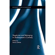 Skepticism and Belonging in Shakespeare's Comedy (Routledge Studies in Shakespeare Book 13) (English Edition)