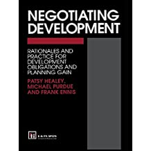 Negotiating Development: Rationales and practice for development obligationsand planning gain (English Edition)