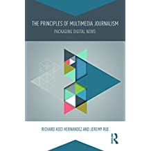 The Principles of Multimedia Journalism: Packaging Digital News (English Edition)